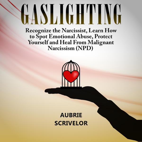 Gaslighting: Recognize the Narcissist, Learn How to Spot Emotional Abuse, Protect Yourself, and Heal from Malignant Narcissism (NPD) , Hörbuch, Digital, 1, 181min von Aubrie Scrivelor