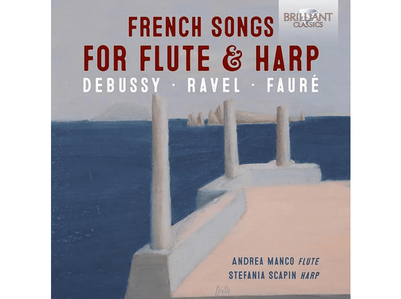 Manco,Andrea/Scapin,Stefania - FRENCH SONGS FOR FLUTE And HARP: DEBUSSY, RAVEL, FAU (CD) von BRILLIANT