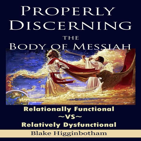 Properly Discerning the Body of Messiah: Relationally Function vs Relatively Dysfunctional , Hörbuch, Digital, 1, 53min von Blake Higginbotham