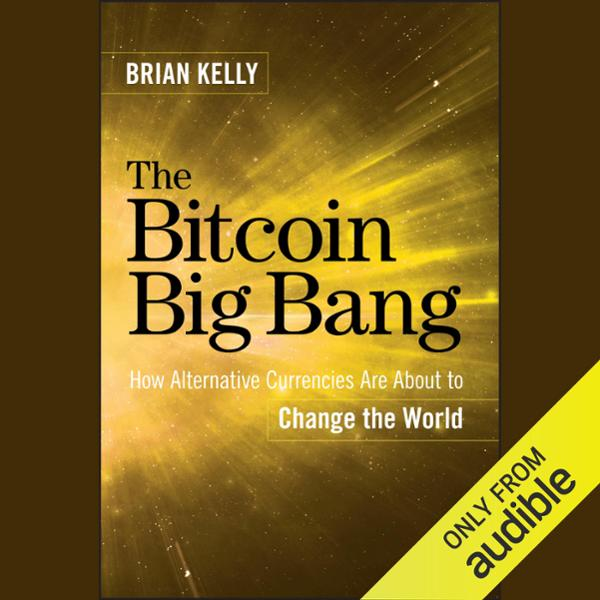 The Bitcoin Big Bang: How Alternative Currencies Are About to Change the World , Hörbuch, Digital, 1, 535min von Brian Kelly