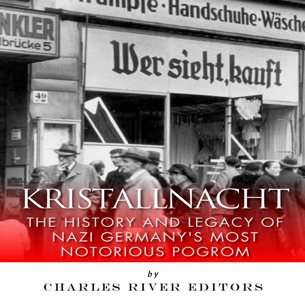 Kristallnacht: The History and Legacy of Nazi Germany's Most Notorious Pogrom , Hörbuch, Digital, 1, 79min von Charles River Editors