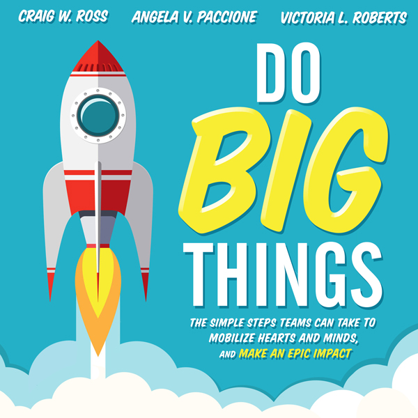 Do Big Things: The Simple Steps Teams Can Take to Mobilize Hearts and Minds, and Make an Epic Impact , Hörbuch, Digital, 1, 471min von Craig W. Ross, Angela V. Paccione, Victoria L. Roberts