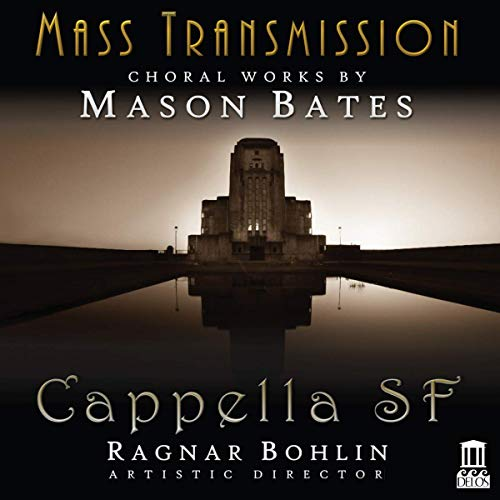 Mass Transmission-Choral Works By Mason Bates von DELOS