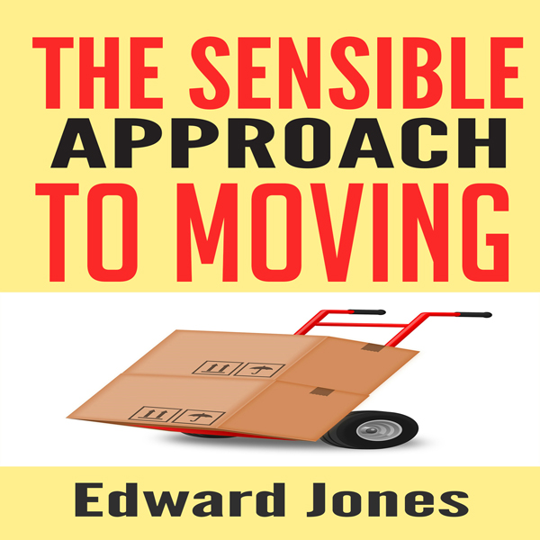 The Sensible Approach to Moving: Learn How to Make a Home Move Easy and Painless! , Hörbuch, Digital, 1, 53min von Edward Jones