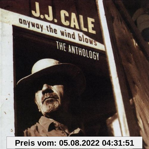 Anyway the Wind Blows - The Anthology von J.J. Cale