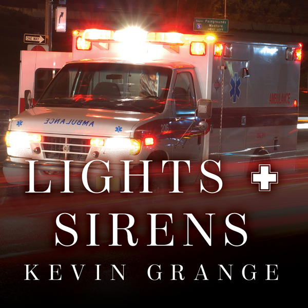 Lights and Sirens: The Education of a Paramedic , Hörbuch, Digital, ungekürzt, 621min von Kevin Grange