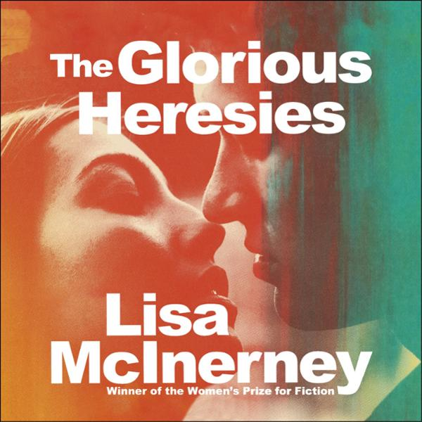 The Glorious Heresies: Winner of the Baileys' Women's Prize for Fiction 2016 , Hörbuch, Digital, 1, 656min von Lisa McInerney