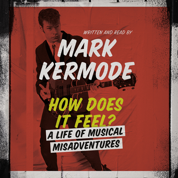 How Does It Feel?: A Life of Musical Misadventures , Hörbuch, Digital, 1, 397min von Mark Kermode