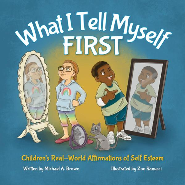 What I Tell Myself First: Children's Real-World Affirmations of Self-Esteem , Hörbuch, Digital, ungekürzt, 29min von Michael Brown