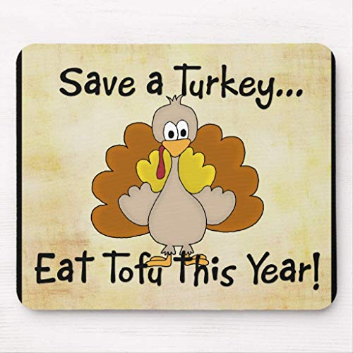 Save a Turkey.eat Tofu This Year! Mousepad von Nizefuture