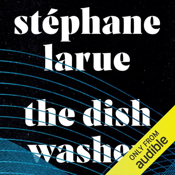 The Dishwasher , Hörbuch, Digital, 1, 736min von Stéphane Larue, Pablo Strauss - translator