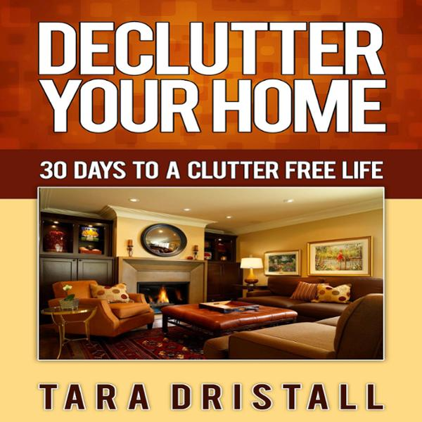 Declutter Your Home: 30 Days to a Clutter Free Life , Hörbuch, Digital, 1, 46min von Tara Dristall