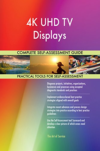 4K UHD TV Displays All-Inclusive Self-Assessment - More than 660 Success Criteria, Instant Visual Insights, Comprehensive Spreadsheet Dashboard, Auto-Prioritized for Quick Results von The Art of Service