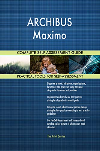 ARCHIBUS Maximo All-Inclusive Self-Assessment - More than 700 Success Criteria, Instant Visual Insights, Comprehensive Spreadsheet Dashboard, Auto-Prioritized for Quick Results von The Art of Service