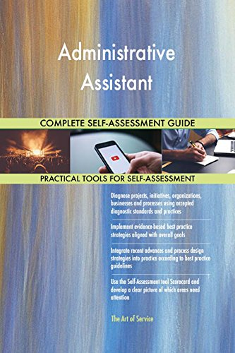 Administrative Assistant All-Inclusive Self-Assessment - More than 670 Success Criteria, Instant Visual Insights, Comprehensive Spreadsheet Dashboard, Auto-Prioritized for Quick Results von The Art of Service