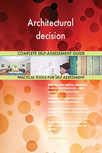 Architectural decision All-Inclusive Self-Assessment - More than 670 Success Criteria, Instant Visual Insights, Comprehensive Spreadsheet Dashboard, Auto-Prioritized for Quick Results von The Art of Service