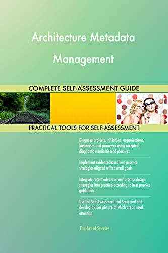 Architecture Metadata Management All-Inclusive Self-Assessment - More than 700 Success Criteria, Instant Visual Insights, Comprehensive Spreadsheet Dashboard, Auto-Prioritized for Quick Results von The Art of Service