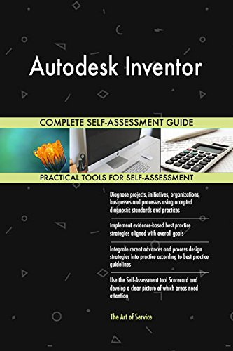 Autodesk Inventor All-Inclusive Self-Assessment - More than 680 Success Criteria, Instant Visual Insights, Comprehensive Spreadsheet Dashboard, Auto-Prioritized for Quick Results von The Art of Service