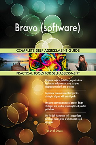 Bravo (software) All-Inclusive Self-Assessment - More than 720 Success Criteria, Instant Visual Insights, Comprehensive Spreadsheet Dashboard, Auto-Prioritized for Quick Results von The Art of Service