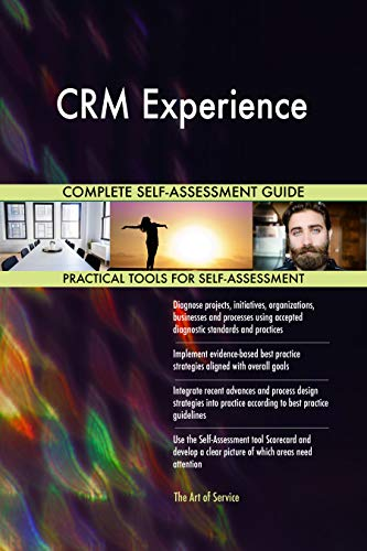 CRM Experience All-Inclusive Self-Assessment - More than 700 Success Criteria, Instant Visual Insights, Comprehensive Spreadsheet Dashboard, Auto-Prioritized for Quick Results von The Art of Service