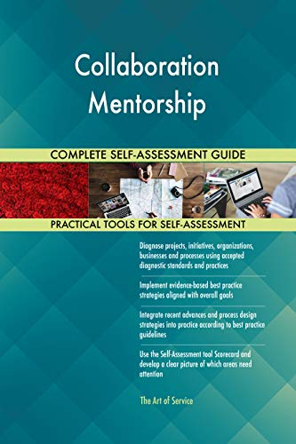 Collaboration Mentorship All-Inclusive Self-Assessment - More than 700 Success Criteria, Instant Visual Insights, Comprehensive Spreadsheet Dashboard, Auto-Prioritized for Quick Results von The Art of Service