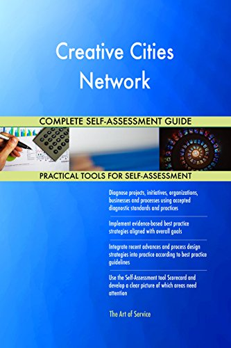Creative Cities Network All-Inclusive Self-Assessment - More than 690 Success Criteria, Instant Visual Insights, Comprehensive Spreadsheet Dashboard, Auto-Prioritized for Quick Results von The Art of Service