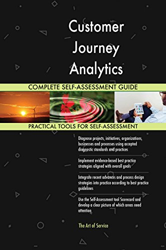 Customer Journey Analytics All-Inclusive Self-Assessment - More than 640 Success Criteria, Instant Visual Insights, Comprehensive Spreadsheet Dashboard, Auto-Prioritized for Quick Results von The Art of Service
