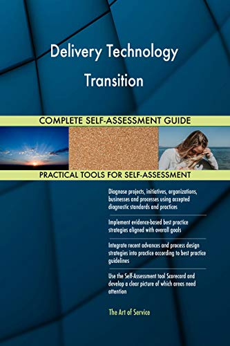 Delivery Technology Transition All-Inclusive Self-Assessment - More than 700 Success Criteria, Instant Visual Insights, Comprehensive Spreadsheet Dashboard, Auto-Prioritized for Quick Results von The Art of Service