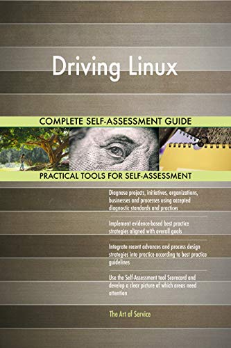 Driving Linux All-Inclusive Self-Assessment - More than 700 Success Criteria, Instant Visual Insights, Comprehensive Spreadsheet Dashboard, Auto-Prioritized for Quick Results von The Art of Service
