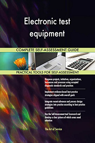 Electronic test equipment All-Inclusive Self-Assessment - More than 690 Success Criteria, Instant Visual Insights, Comprehensive Spreadsheet Dashboard, Auto-Prioritized for Quick Results von The Art of Service