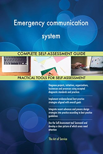 Emergency communication system All-Inclusive Self-Assessment - More than 700 Success Criteria, Instant Visual Insights, Comprehensive Spreadsheet Dashboard, Auto-Prioritized for Quick Results von The Art of Service