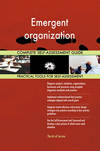 Emergent organization All-Inclusive Self-Assessment - More than 680 Success Criteria, Instant Visual Insights, Comprehensive Spreadsheet Dashboard, Auto-Prioritized for Quick Results von The Art of Service