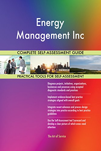Energy Management Inc All-Inclusive Self-Assessment - More than 670 Success Criteria, Instant Visual Insights, Comprehensive Spreadsheet Dashboard, Auto-Prioritized for Quick Results von The Art of Service