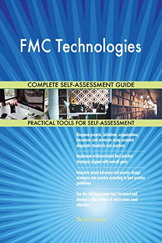 FMC Technologies All-Inclusive Self-Assessment - More than 720 Success Criteria, Instant Visual Insights, Comprehensive Spreadsheet Dashboard, Auto-Prioritized for Quick Results von The Art of Service