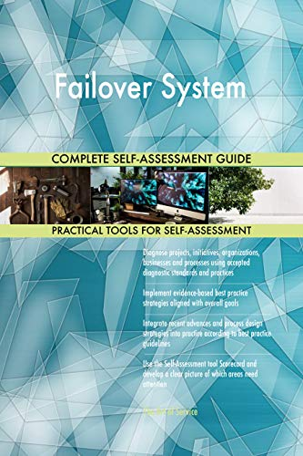 Failover System All-Inclusive Self-Assessment - More than 700 Success Criteria, Instant Visual Insights, Comprehensive Spreadsheet Dashboard, Auto-Prioritized for Quick Results von The Art of Service