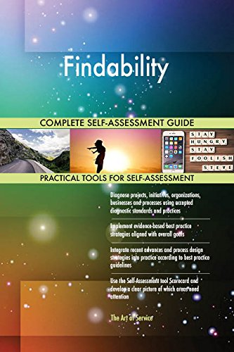 Findability All-Inclusive Self-Assessment - More than 670 Success Criteria, Instant Visual Insights, Comprehensive Spreadsheet Dashboard, Auto-Prioritized for Quick Results von The Art of Service