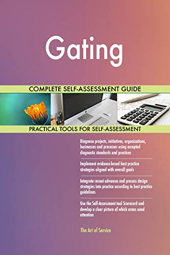 Gating All-Inclusive Self-Assessment - More than 650 Success Criteria, Instant Visual Insights, Comprehensive Spreadsheet Dashboard, Auto-Prioritized for Quick Results von The Art of Service