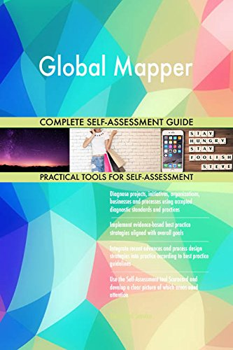 Global Mapper All-Inclusive Self-Assessment - More than 700 Success Criteria, Instant Visual Insights, Comprehensive Spreadsheet Dashboard, Auto-Prioritized for Quick Results von The Art of Service