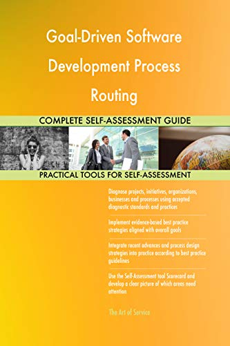 Goal-Driven Software Development Process Routing All-Inclusive Self-Assessment - More than 700 Success Criteria, Instant Visual Insights, Spreadsheet Dashboard, Auto-Prioritized for Quick Results von The Art of Service