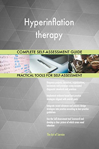 Hyperinflation therapy All-Inclusive Self-Assessment - More than 670 Success Criteria, Instant Visual Insights, Comprehensive Spreadsheet Dashboard, Auto-Prioritized for Quick Results von The Art of Service