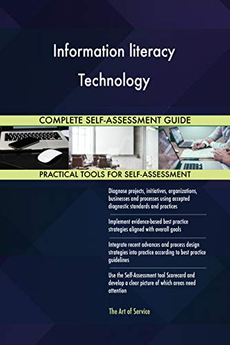 Information literacy Technology All-Inclusive Self-Assessment - More than 700 Success Criteria, Instant Visual Insights, Comprehensive Spreadsheet Dashboard, Auto-Prioritized for Quick Results von The Art of Service