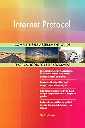 Internet Protocol All-Inclusive Self-Assessment - More than 650 Success Criteria, Instant Visual Insights, Comprehensive Spreadsheet Dashboard, Auto-Prioritized for Quick Results von The Art of Service