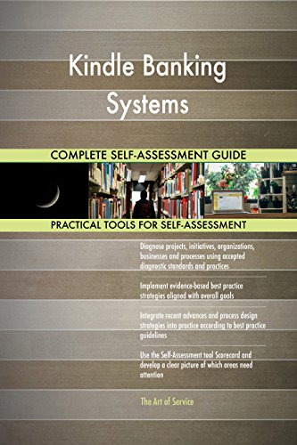 Kindle Banking Systems All-Inclusive Self-Assessment - More than 720 Success Criteria, Instant Visual Insights, Comprehensive Spreadsheet Dashboard, Auto-Prioritized for Quick Results von The Art of Service