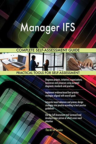 Manager IFS All-Inclusive Self-Assessment - More than 700 Success Criteria, Instant Visual Insights, Comprehensive Spreadsheet Dashboard, Auto-Prioritized for Quick Results von The Art of Service