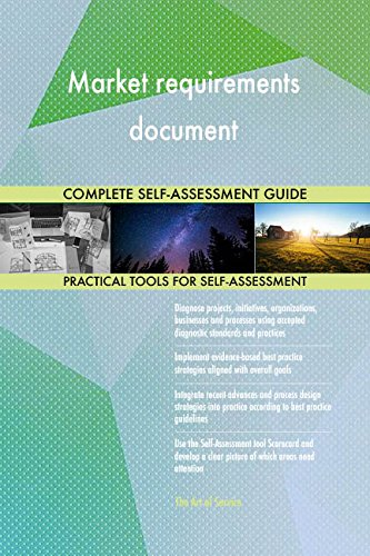 Market requirements document All-Inclusive Self-Assessment - More than 700 Success Criteria, Instant Visual Insights, Comprehensive Spreadsheet Dashboard, Auto-Prioritized for Quick Results von The Art of Service