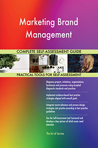Marketing Brand Management All-Inclusive Self-Assessment - More than 700 Success Criteria, Instant Visual Insights, Comprehensive Spreadsheet Dashboard, Auto-Prioritized for Quick Results von The Art of Service