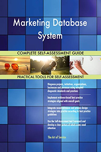 Marketing Database System All-Inclusive Self-Assessment - More than 670 Success Criteria, Instant Visual Insights, Comprehensive Spreadsheet Dashboard, Auto-Prioritized for Quick Results von The Art of Service