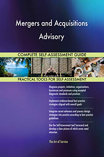 Mergers and Acquisitions Advisory All-Inclusive Self-Assessment - More than 700 Success Criteria, Instant Visual Insights, Comprehensive Spreadsheet Dashboard, Auto-Prioritized for Quick Results von The Art of Service