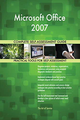 Microsoft Office 2007 All-Inclusive Self-Assessment - More than 720 Success Criteria, Instant Visual Insights, Comprehensive Spreadsheet Dashboard, Auto-Prioritized for Quick Results von The Art of Service
