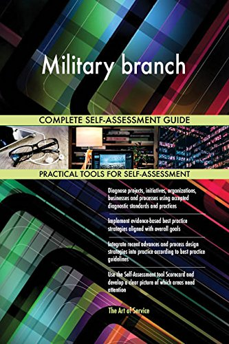 Military branch All-Inclusive Self-Assessment - More than 700 Success Criteria, Instant Visual Insights, Comprehensive Spreadsheet Dashboard, Auto-Prioritized for Quick Results von The Art of Service